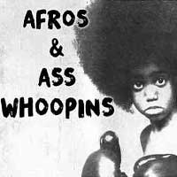 Afros and Ass Whoopins