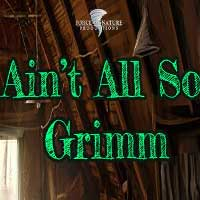 Ain't All so Grimm