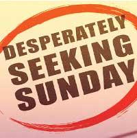 Desperately Seeking Sunday