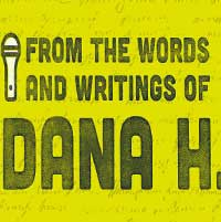 From The Words and Writings of Dana H.