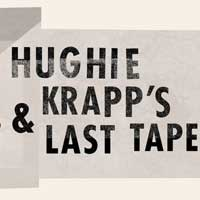 Hughie and Krapp's Last Tape