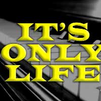 It's Only Life