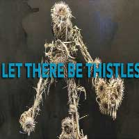 Let There Be Thistles