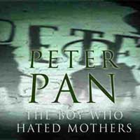 Peter Pan:  The Boy Who Hated Mothers