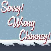 Sorry! Wrong Chimney!