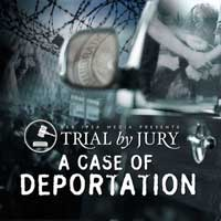 Trial by Jury:  A Case of Deportation